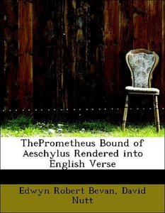 ThePrometheus Bound of Aeschylus Rendered into English Verse
