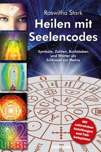 Heilen mit Seelencodes. Symbole, Zahlen, Buchstaben und Wörter a