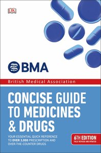 BMA Concise Guide to Medicines and Drugs