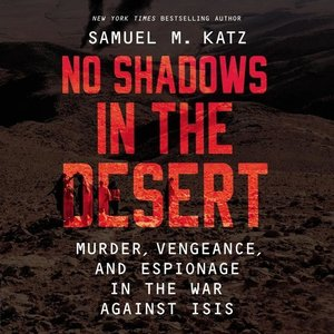 No Shadows in the Desert: Murder, Espionage, Vengeance, and the