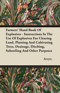 Farmers' Hand Book Of Explosives - Instructions In The Use Of Ex