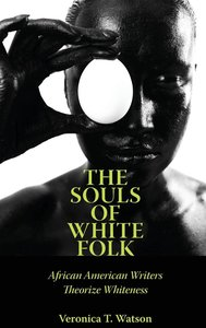 The Souls of White Folk: African American Writers Theorize White