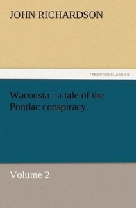 Wacousta : a tale of the Pontiac conspiracy - Volume 2