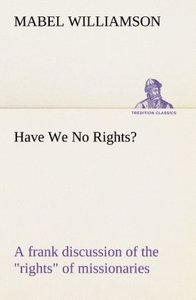 "Have We No Rights? A frank discussion of the ""rights"" of mission"
