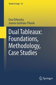 Dual Tableaux: Foundations, Methodology, Case Studies