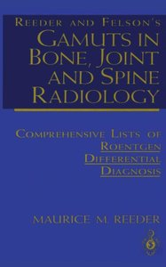 Reeder and Felson's Gamuts in Bone, Joint and Spine Radiology