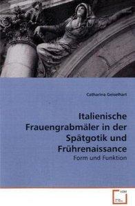 Italienische Frauengrabmäler in der Spätgotik undFrührenaissance