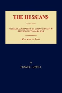 The Hessians and the Other German Auxiliaries of Great Britain i
