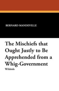 The Mischiefs That Ought Justly to Be Apprehended from a Whig-Go