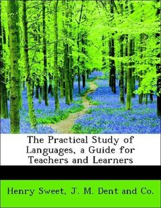 The Practical Study of Languages, a Guide for Teachers and Learn