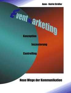 Eventmarketing - Neue Wege der Kommunikation