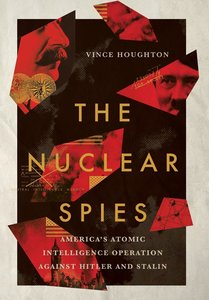 The Nuclear Spies: America\'s Atomic Intelligence Operation Agai