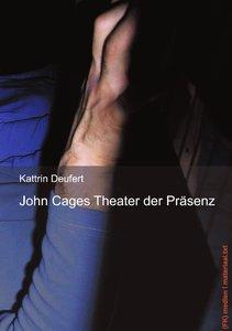 John Cages Theater der Präsenz