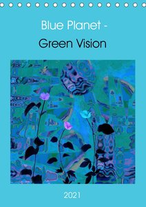 Blue Planet - Green Vision (Wandkalender 2021 DIN A4 hoch)