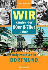 Wir sind aufgewachsen in Dortmund - Kindheit und Jugend 60er und