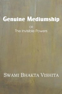 Genuine Mediumship; Or, the Invisible Powers (Dodo Press)